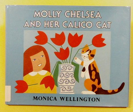Molly Chelsea And Her Calico Cat: Monica Wellington