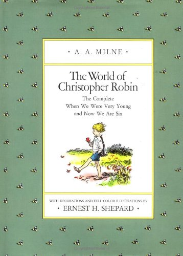 The World of Christopher Robin: The Complete: Milne, A. A.;