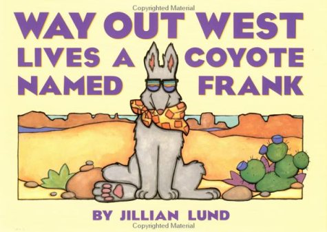 9780525449829: Way Out West Lives a Coyote Named Frank