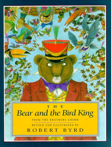 The Bear and the Bird King: Grimm Brothers; (Retold and Illustrated by Robert Byrd)