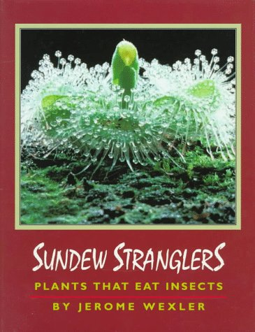 Sundew Stranglers: Plants That Eat Insects (0525452087) by Jerome Wexler