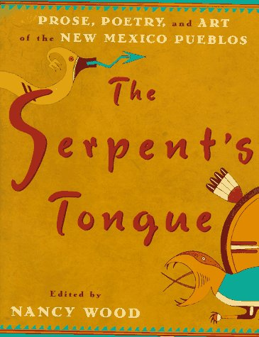 The Serpent's Tongue: Prose, Poetry, and Art of the New Mexico Pueblos: Wood, Nancy (ed)