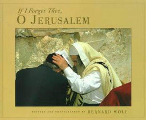 If I Forget Thee, O Jerusalem: Bernard Wolf
