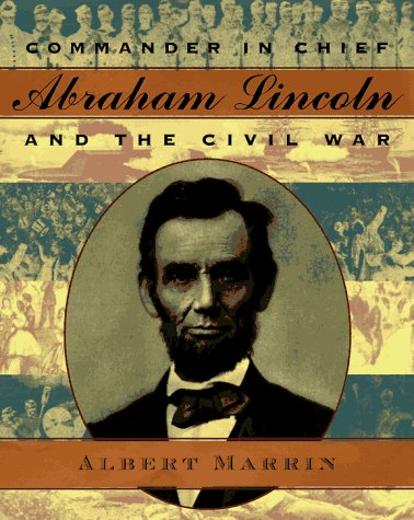 Commander in Chief: Abraham Lincoln and the: Albert Marrin