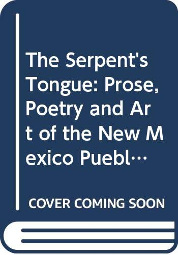 9780525459200: The Serpent's Tongue: Prose, Poetry and Art of the New Mexico Pueblos by