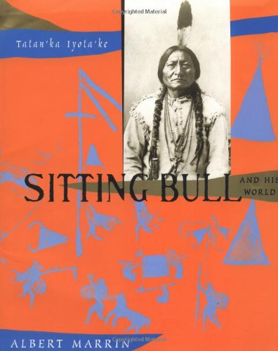 Sitting Bull and His World: Tatan'Ka Iyota'Ke
