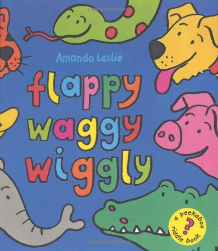 9780525461821: Flappy, Waggy, Wiggly: A Riddle Book