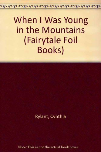 9780525468882: When I Was Young in the Mountains (Fairytale Foil Books)