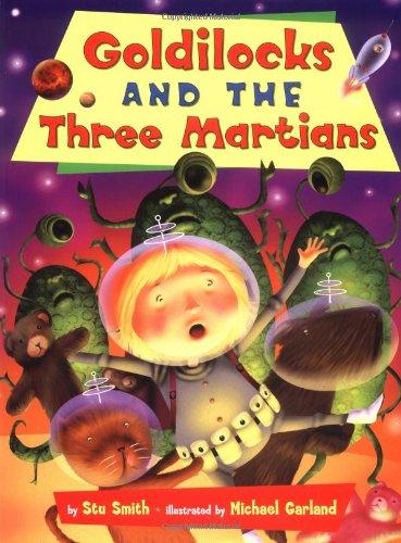 Goldilocks and the Three Martians: Stu Smith, Michael Garland (Illustrator)