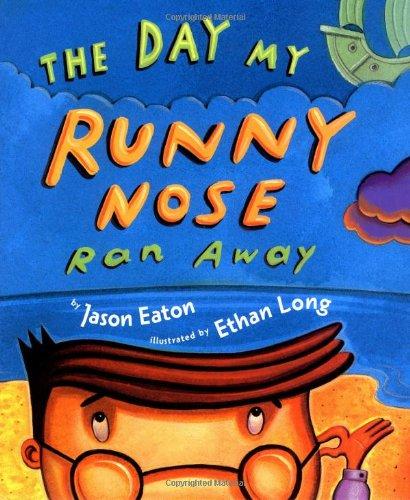 The Day My Runny Nose Ran Away: Jason Eaton