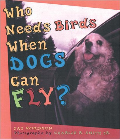 9780525470199: Who Needs Birds When Dogs Can Fly?