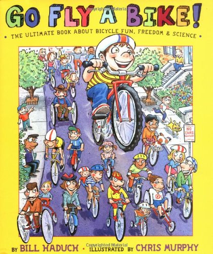 9780525470243: Go Fly a Bike! The Ultimate Book of Bicycle Fun, Freedom, and Science