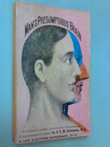 Man's Presumptuous Brain : An Evolutionary Interpretation: Albert T. Simeons