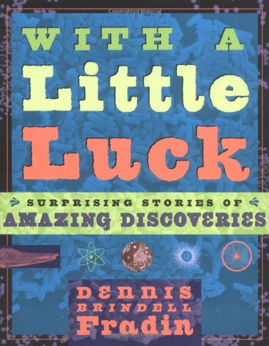 With a Little Luck: Surprising Stories of Amazing Discoveries: Fradin, Dennis Brindell