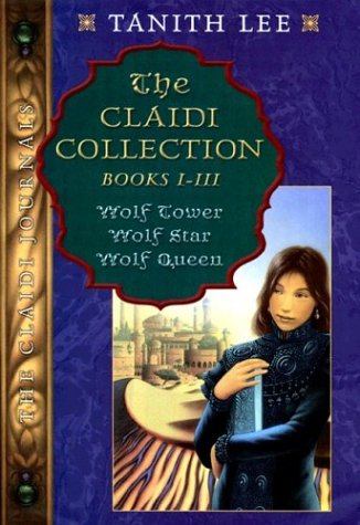 THE CLAIDI COLLECTION Books I-III Wolf Tower, Wolf Star, Wolf Queen: TANITH LEE