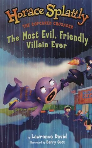 The Most Evil, Friendly Villain Ever (Horace Splattly: the Cupcaked Crusader): Lawrence David