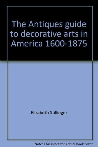 The Antiques Guide to Decorative Arts in America, 1600-1875