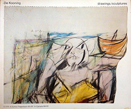 9780525473763: De Kooning: Drawings, sculptures : an exhibition organized by Walker Art Center [held at] Walker Art Center, Minneapolis, March 10-April 21, 1974 ... [et al.]