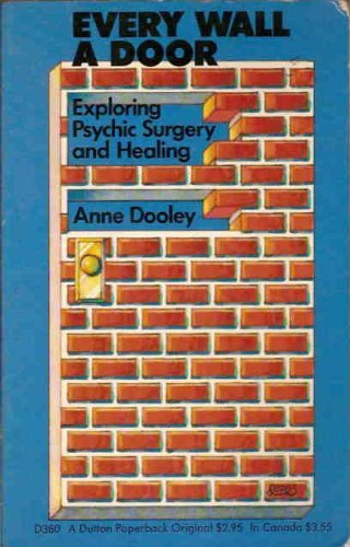 Every Wall a Door: Exploring Psychic Surgery: Dooley, Anne