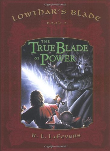 9780525474319: The True Blade of Power (Lowthar's Blade # 3) (Lowthar's Blade Trilogy)