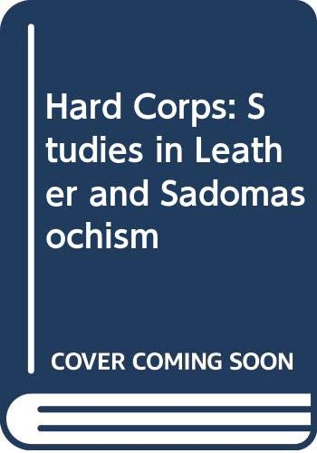 9780525474579: Hard Corps: Studies in Leather and Sadomasochism