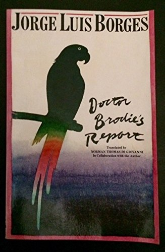 Doctor Brodie's Report : Including the Prose: Jorge Luis Borges