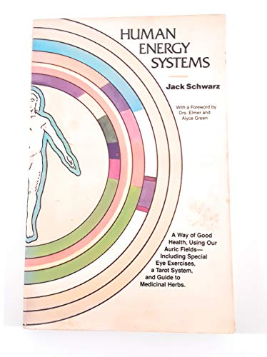 Human Energy Systems - A Way of Good Health, Using Our Auric Fields: Schwarz, Jack