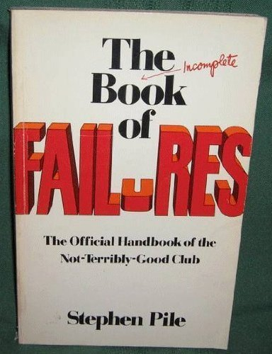 9780525475897: The (Incomplete) Book of Failures: The Official Handbook of the Not-Terribly-Good Club of Great Britain