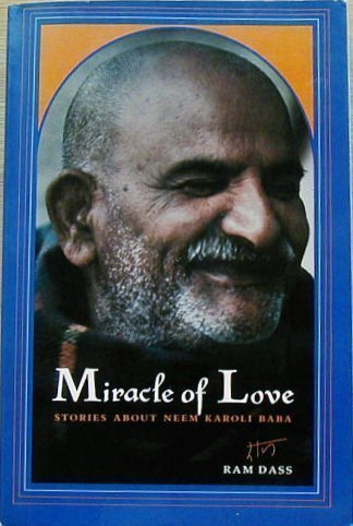 Miracle of Love: Stories about Neem Karoli Baba (0525476113) by Ram Dass