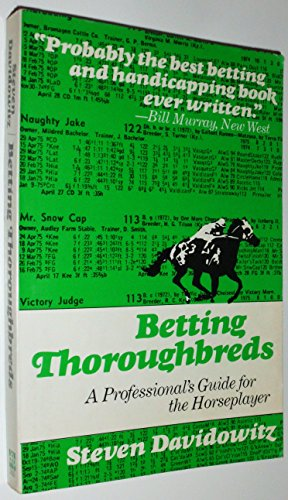 Betting Thoroughbreds Professionals Guide for the Horseplayer: Steven Davidowitz