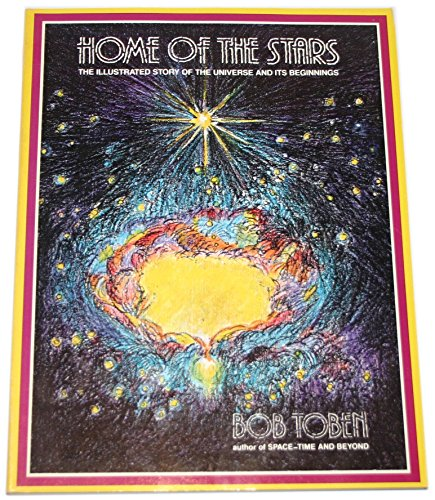 The Home of the Stars - The Illustrated Story of the Universe and Its Beginnings: Toben, Bob & Wolf...