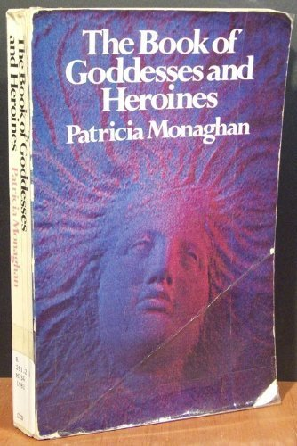9780525476641: The Book of Goddesses and Heroines