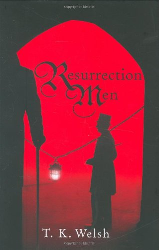 Resurrection Men: T.K. Welsh