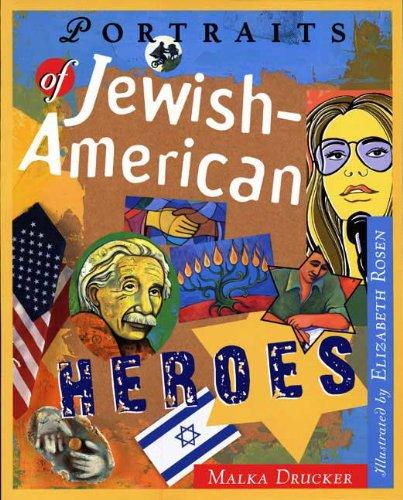 Portraits of Jewish American Heroes: Malka Drucker; Illustrator-Elizabeth