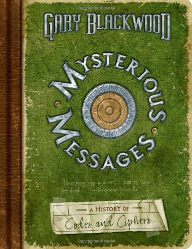 9780525479604: Mysterious Messages: A History of Codes and Ciphers