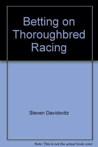 Betting on Thoroughbred Racing: Steven Davidowitz