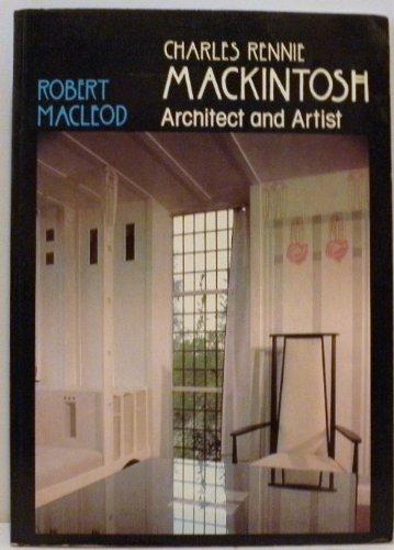 Charles Rennie Mackintosh Architect and Artist.: Robert Macleod.