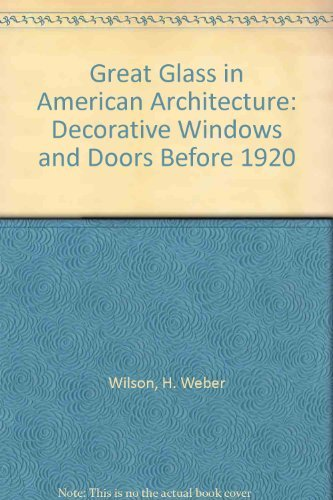 Great Glass American Architecture: Decorative Windows and Doors before 1920 (0525481761) by H. Weber Wilson