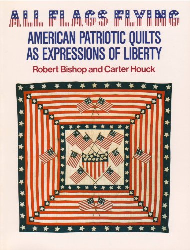 ALL FLAGS FLYING : American Patriotic Quilts as Expressions of Liberty