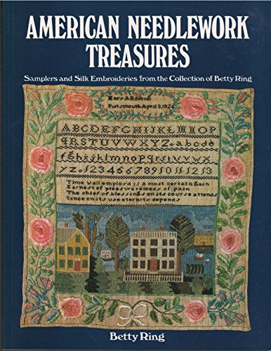 9780525482901: American Needlework Treasures: Samplers and Silk Embroideries from the Collection of Betty Ring