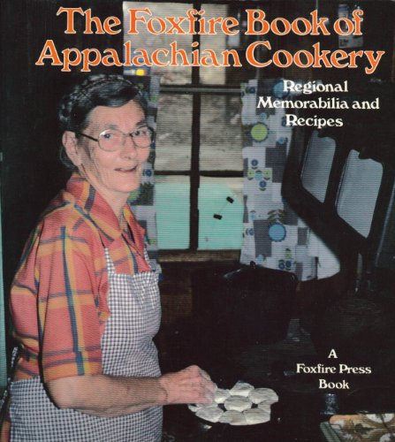 The Foxfire Book of Appalachian Cookery: Regional memorabilia and recipes