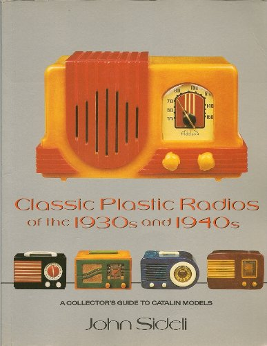 Classic Plastic Radios of the 1930s and 1940s: A Collector's Guide to Catalin Models 9780525483519 Classic Plastic Radios of the 1930s and 1940s: A Collectors Guide to Catlin Models. For all collectors and students of Catalin radios he