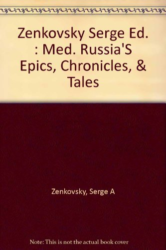 Medieval Russian Epics, Chronicles and Tales: Zenkovsky, Serge A.