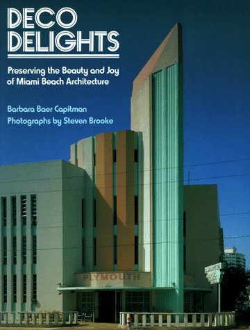 Deco Delights: Preserving the Beauty and Joy of Miami Beach Architecture: Capitman, Barbara Baer; ...