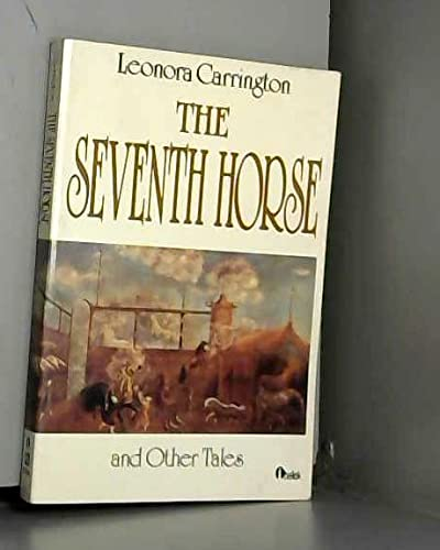 9780525483847: Carrington Leonora : Seventh Horse & Other Tales (Pbk)