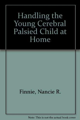 9780525483946: Handling the Young Cerebral Palsied Child at Home