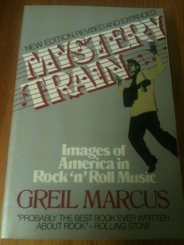 Mystery Train: New Edition, Revised and Expanded: Marcus, Greil