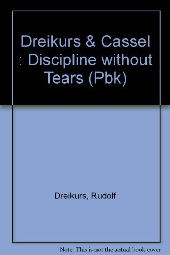 9780525484172: Discipline without Tears: A Reassuring and Practical Guide to Teaching Your Child Positive Behavior