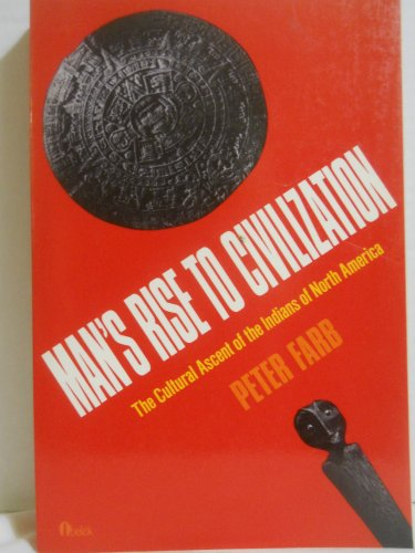 Man's Rise to Civilization: The Cultural Ascent of the Indians of North America: Farb, Peter