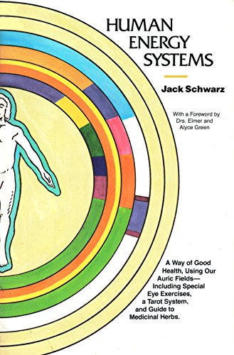9780525484509: Human Energy Systems: A Way of Good Health, Using Our Auric Fields Including Special Eye Exercises, a Tarot System, and Guide to Medicinal Herbs